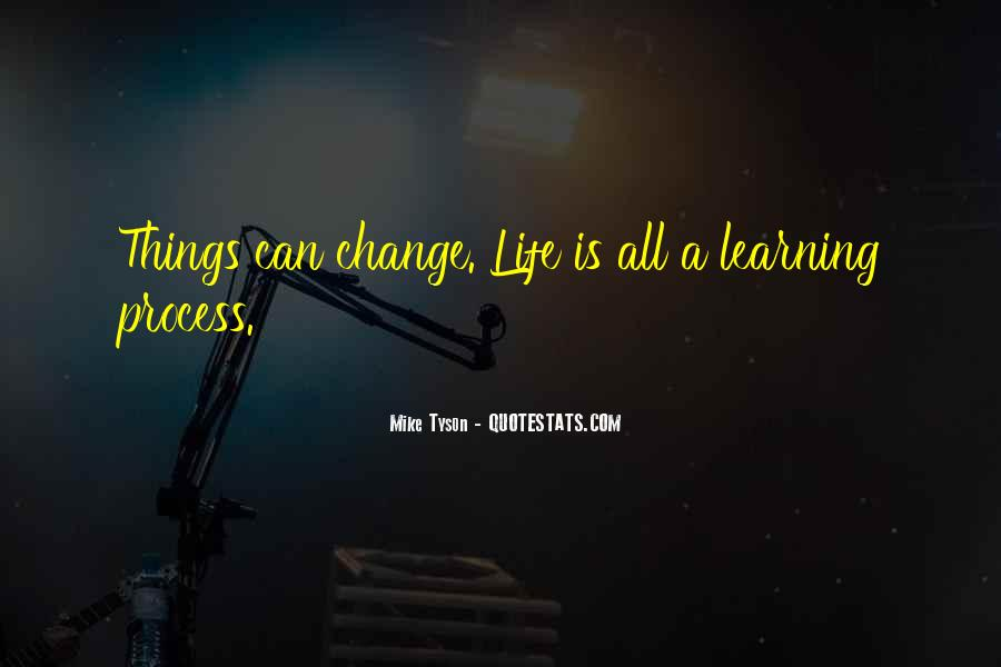 Life Learning Process Quotes #1113596
