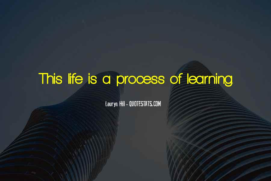 Life Learning Process Quotes #653608