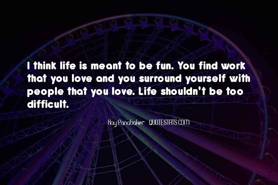Life Love Fun Quotes #1275379