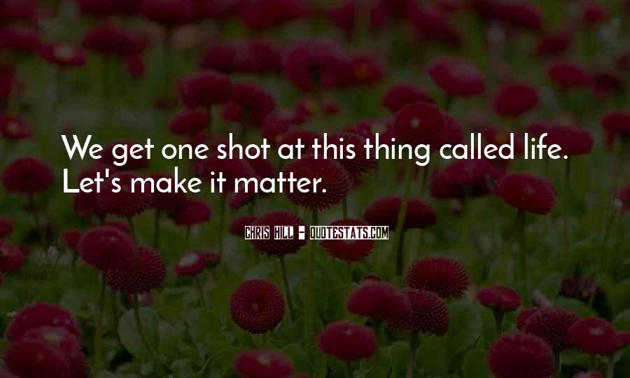 Life One Shot Quotes #395855