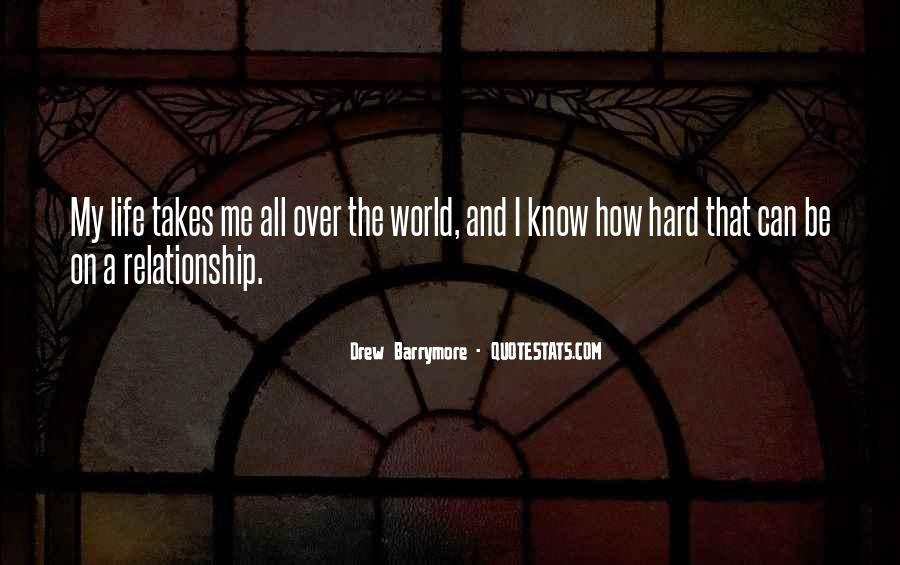 Life Takes Me Quotes #722480