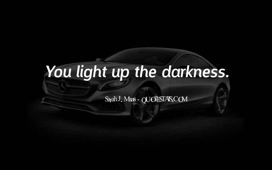 Light Up Darkness Quotes #433910