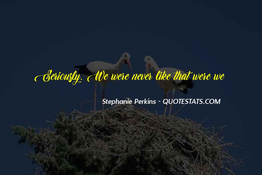Like Seriously Quotes #154583