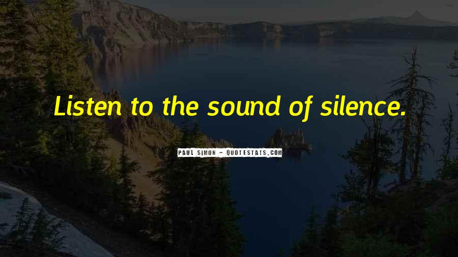 Listen To The Sound Of Silence Quotes #846579