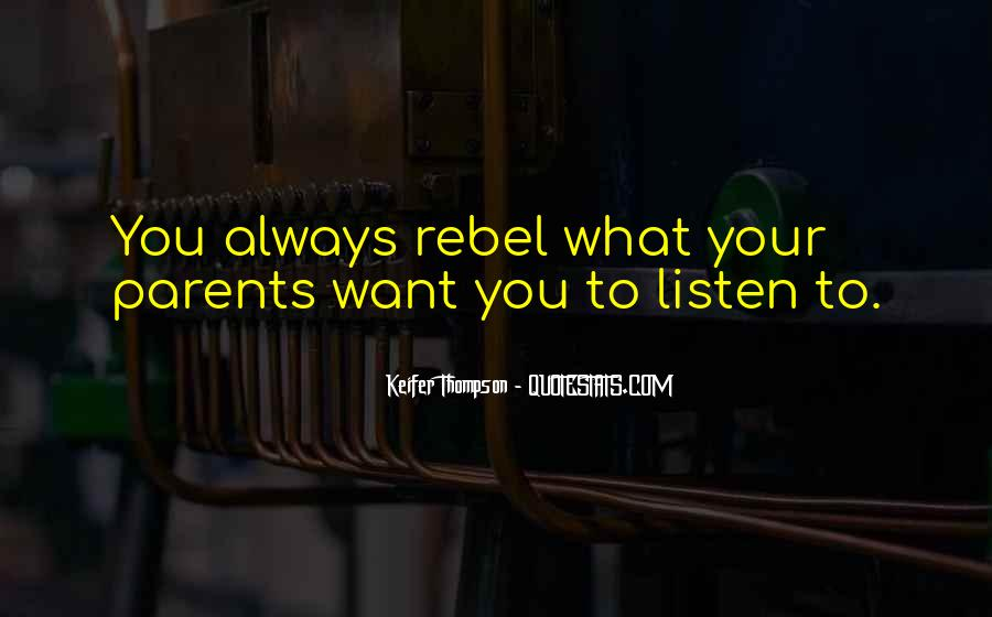 Listen To Your Parents Quotes #1187208