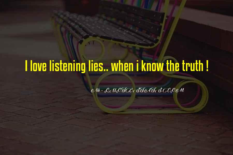 Listening To Lies When I Know The Truth Quotes #1430024