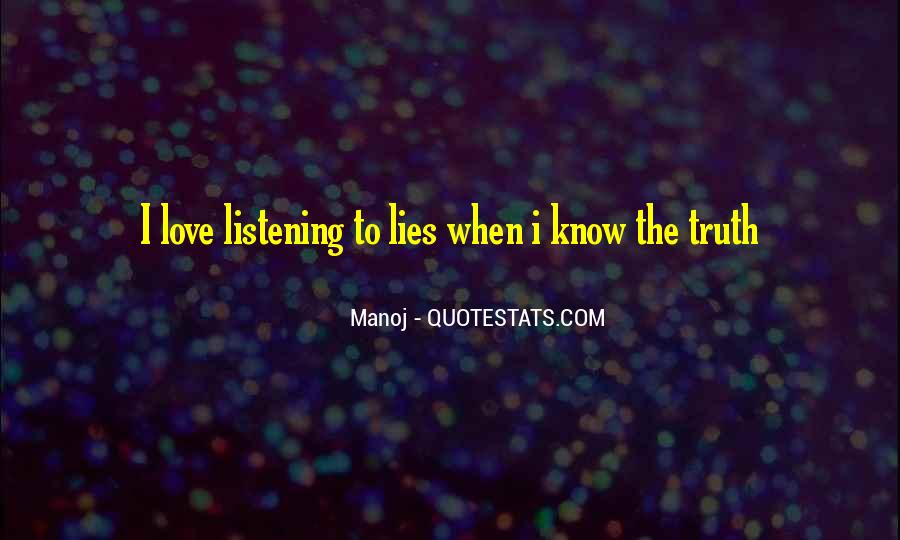 Listening To Lies When I Know The Truth Quotes #1659850
