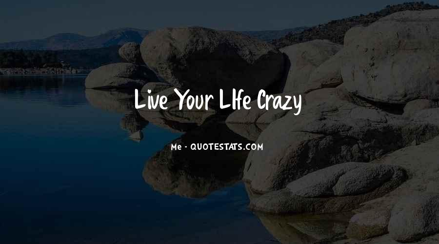 Live A Crazy Life Quotes #787583