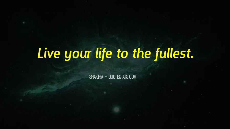 Live Life To Fullest Quotes #52329
