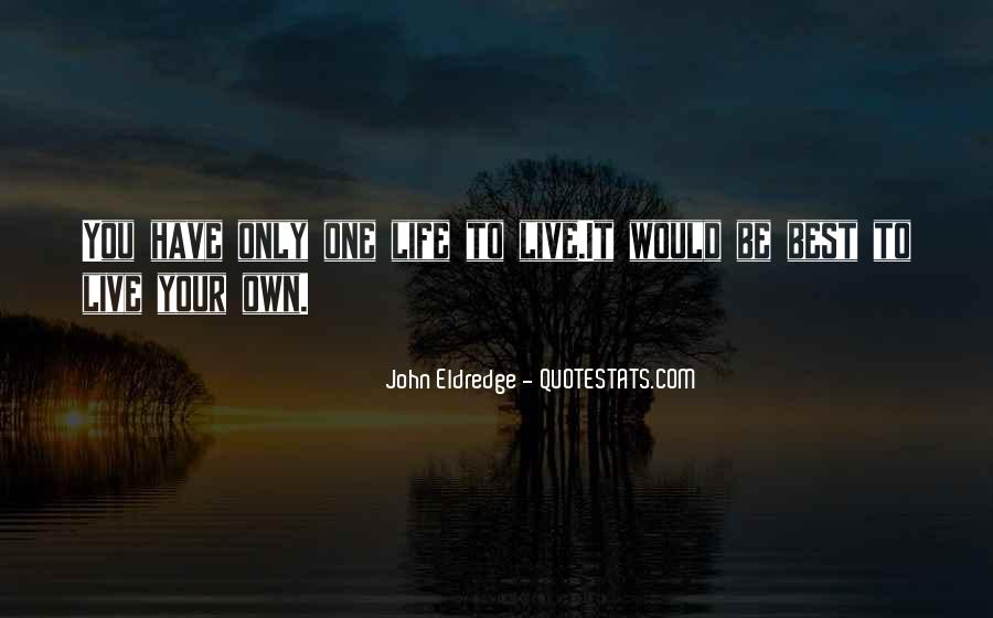 Live Your Own Life Quotes #907422