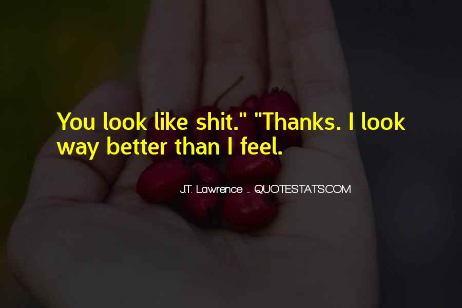 Look Better Than You Quotes #1218032