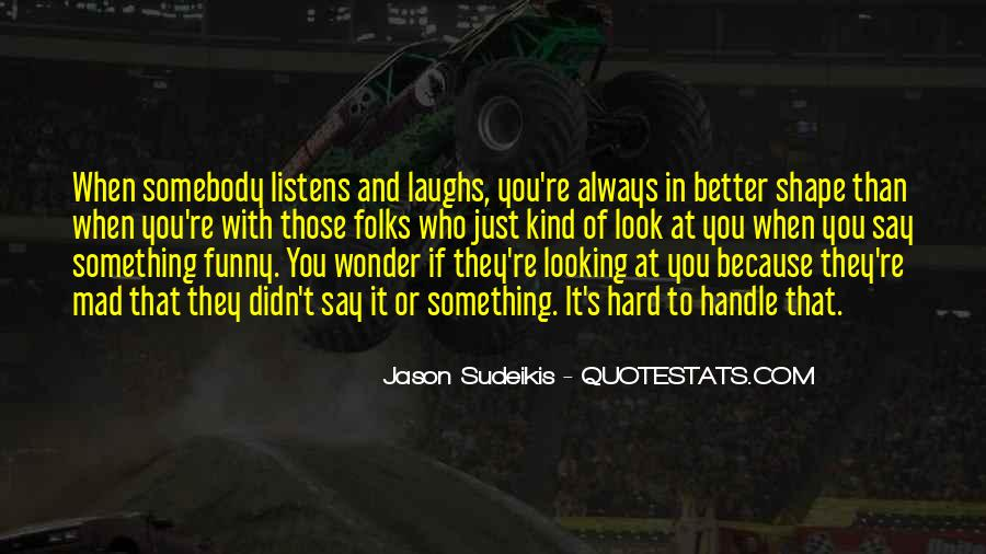 Look Better Than You Quotes #545698