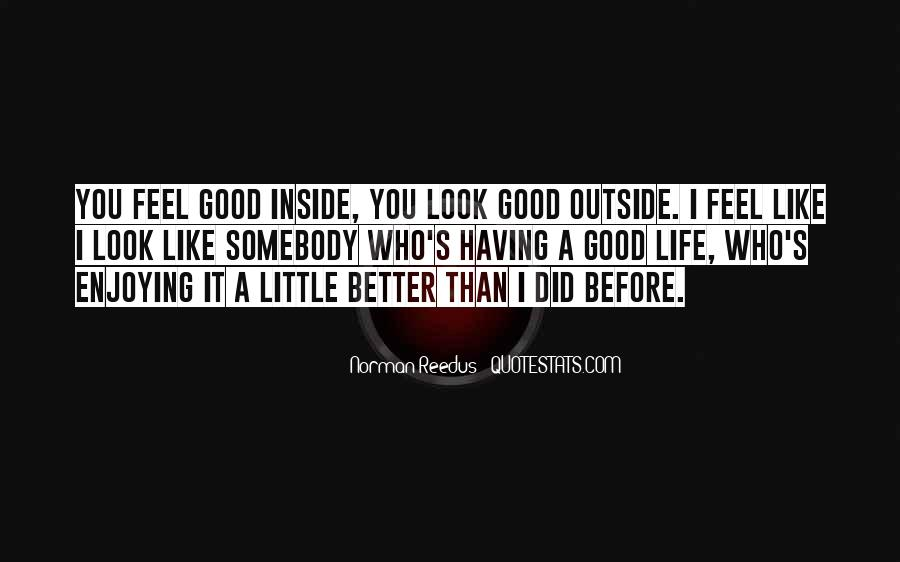 Look Good Feel Better Quotes #1118168