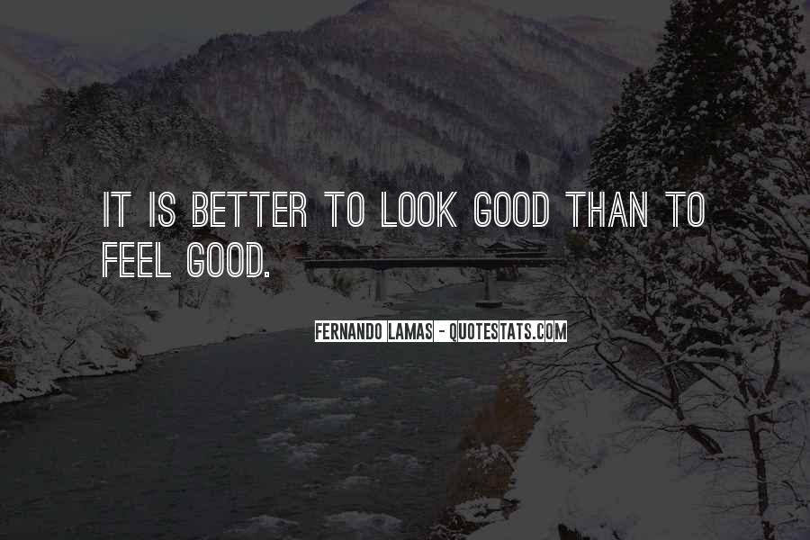 Look Good Feel Better Quotes #130362