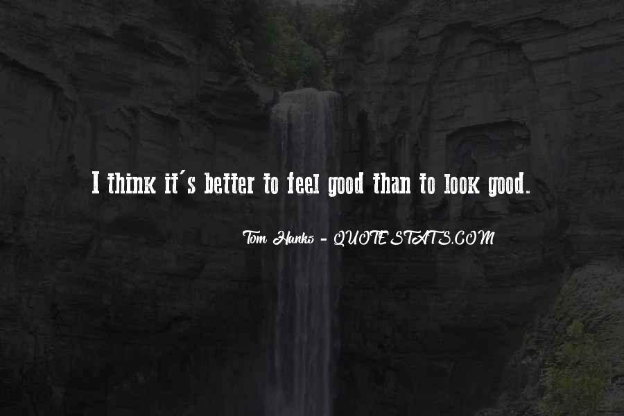 Look Good Feel Better Quotes #83278