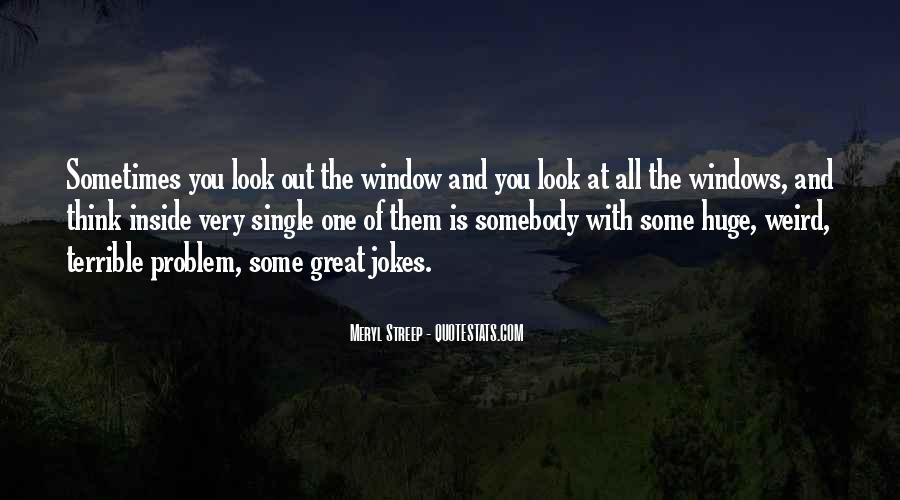 Look Out The Window Quotes #285522