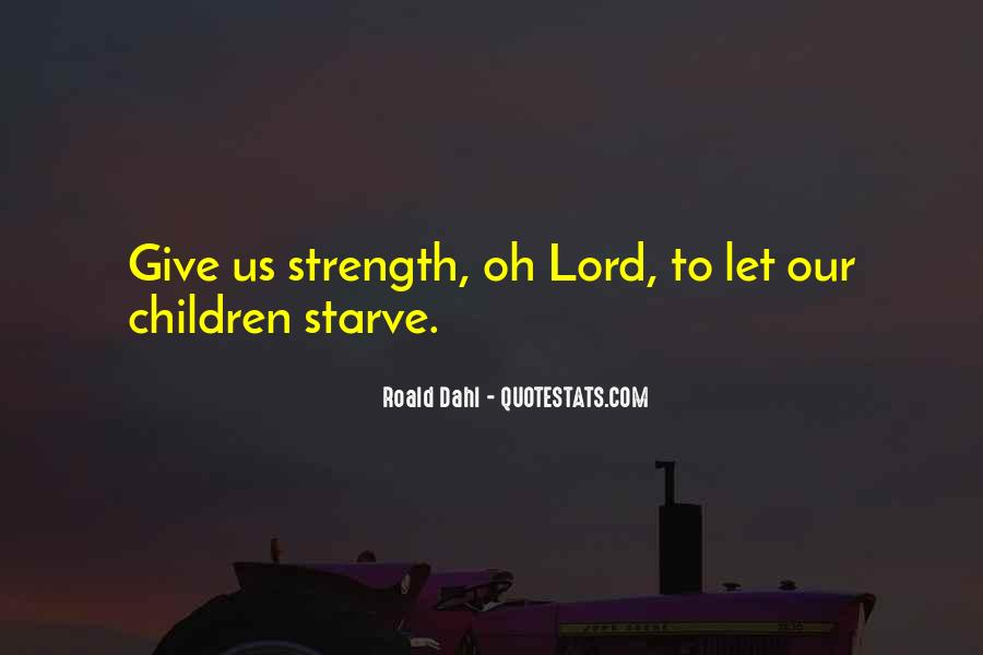 Lord Give Me More Strength Quotes #1240859