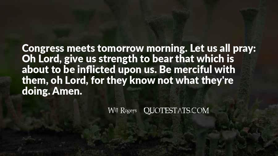 Lord Give Me More Strength Quotes #1359956