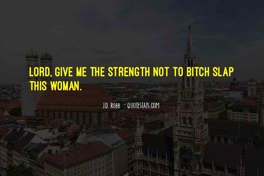 Lord Give Me More Strength Quotes #1506051