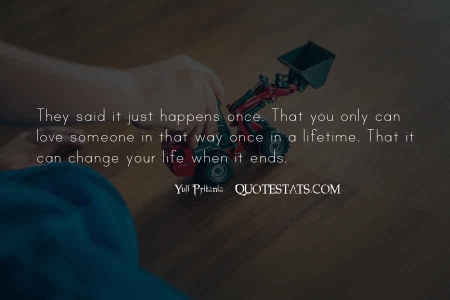 Love Happens Only Once In Life Quotes #1381477