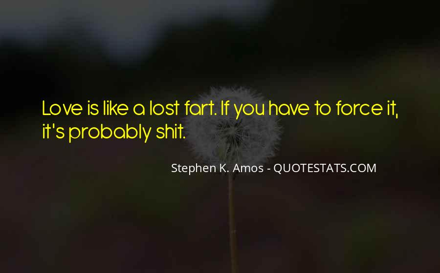 Love Is Like A Fart Quotes #113914