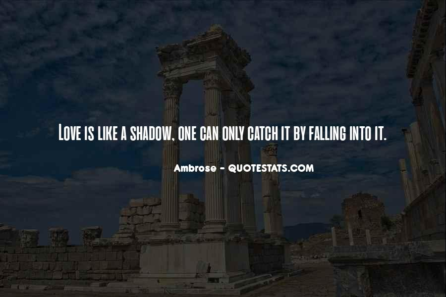 Love Is Like A Shadow Quotes #138335