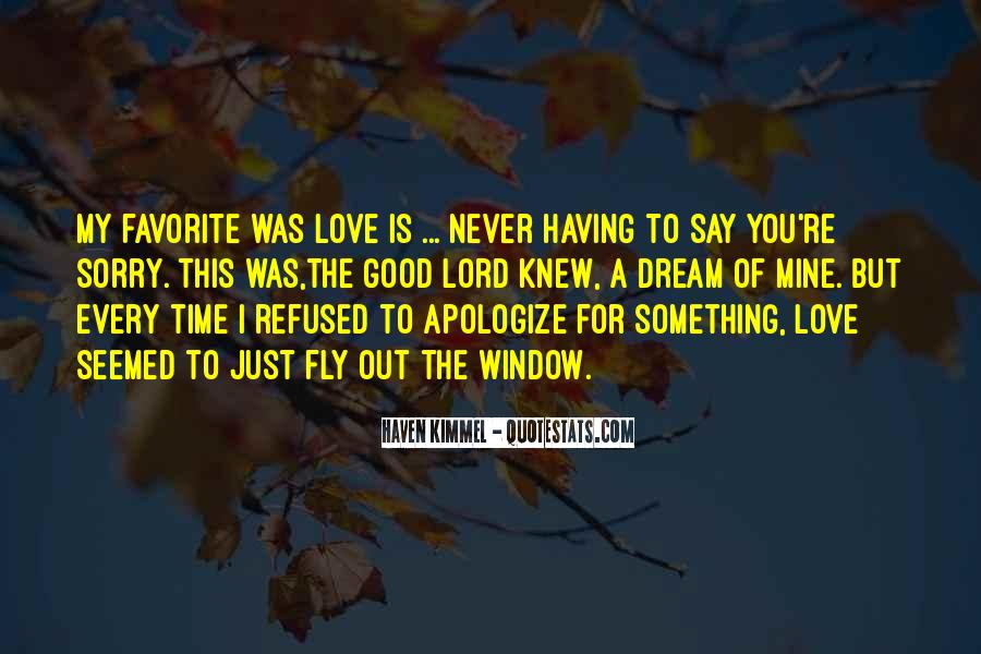 Love Is Never Having To Say You're Sorry Quotes #43987