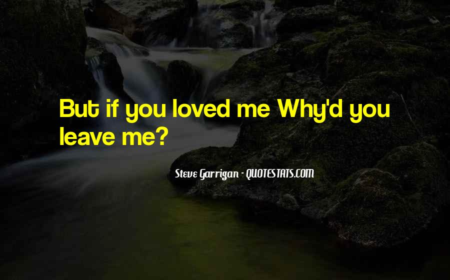 Love Me Leave Me Quotes #26061