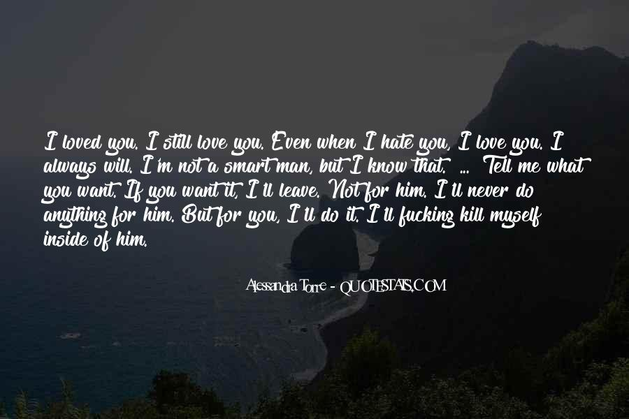 Love Me Leave Me Quotes #320006