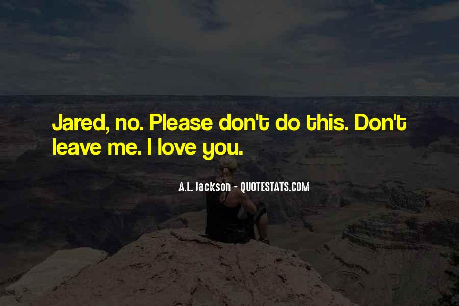 Love Me Leave Me Quotes #432497