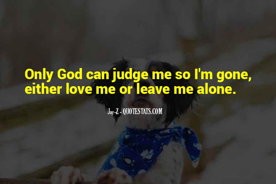 Love Me Leave Me Quotes #513177