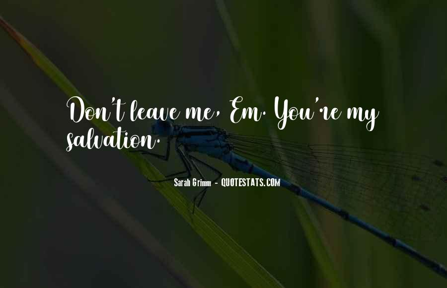 Love Me Leave Me Quotes #749084