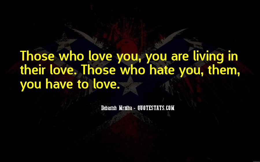 Love Those Who Hate You Quotes #1317964