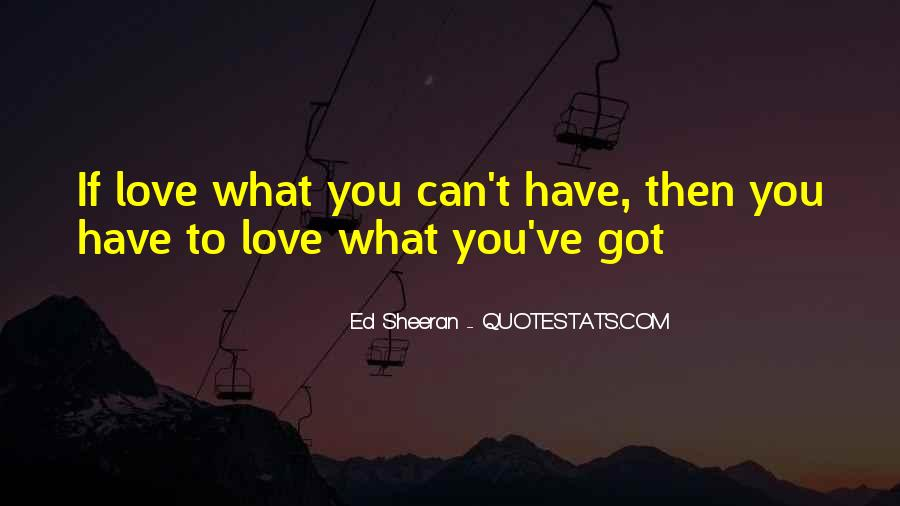 Love What You Got Quotes #1189359