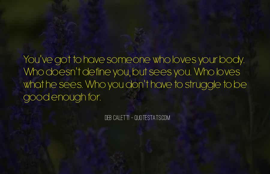 Love What You Got Quotes #1337995