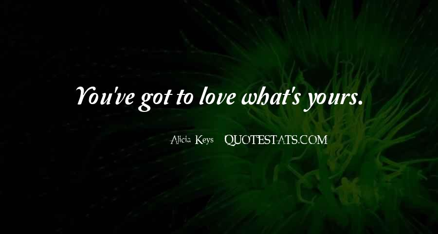 Love What You Got Quotes #495612