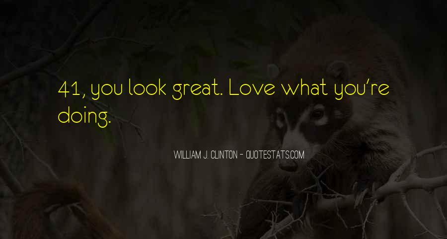 Love What You're Doing Quotes #316694