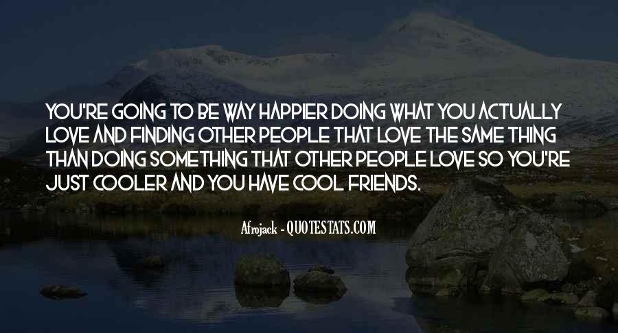 Love What You're Doing Quotes #786139