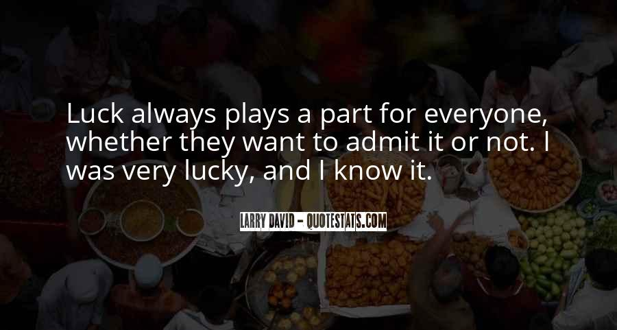 Lucky Have You Quotes #17893