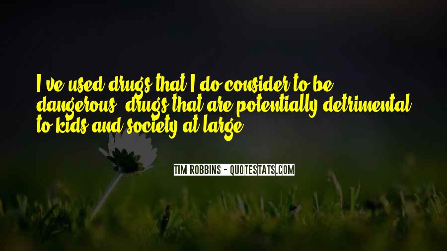 Quotes About Dangerous Drugs #872890