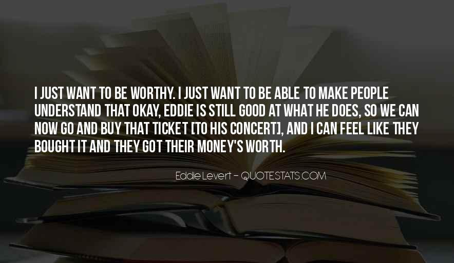Make Me Feel Worth It Quotes #1457201