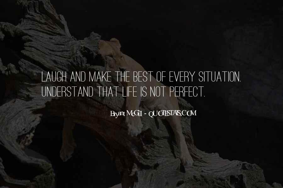 Make The Best Of Every Situation Quotes #1866885