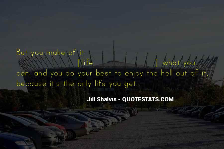 Make The Best Out Of Your Life Quotes #1094870
