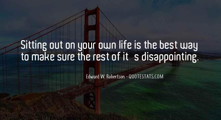 Make The Best Out Of Your Life Quotes #1206475