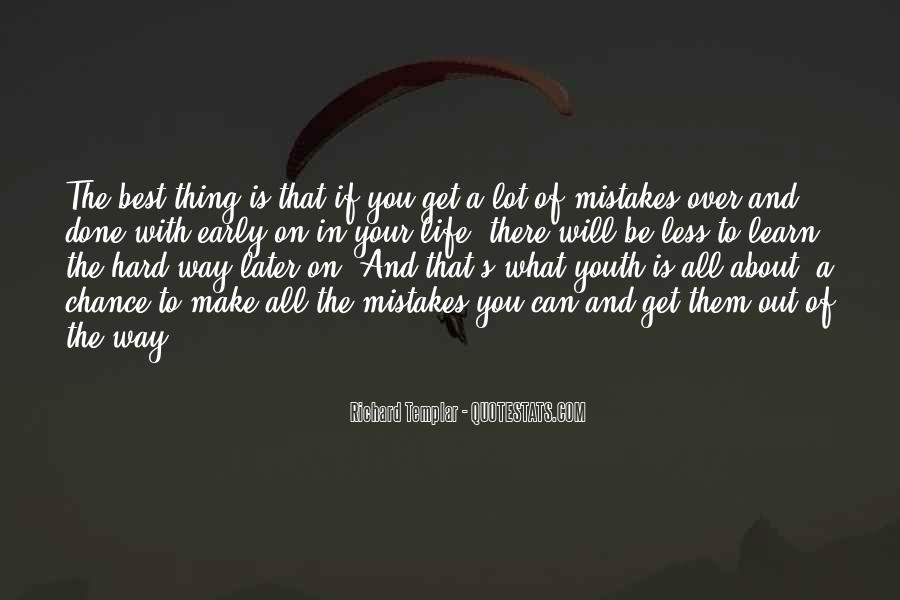 Make The Best Out Of Your Life Quotes #1343299