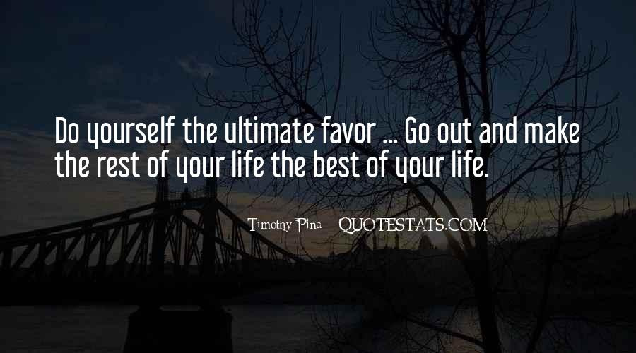 Make The Best Out Of Your Life Quotes #294321