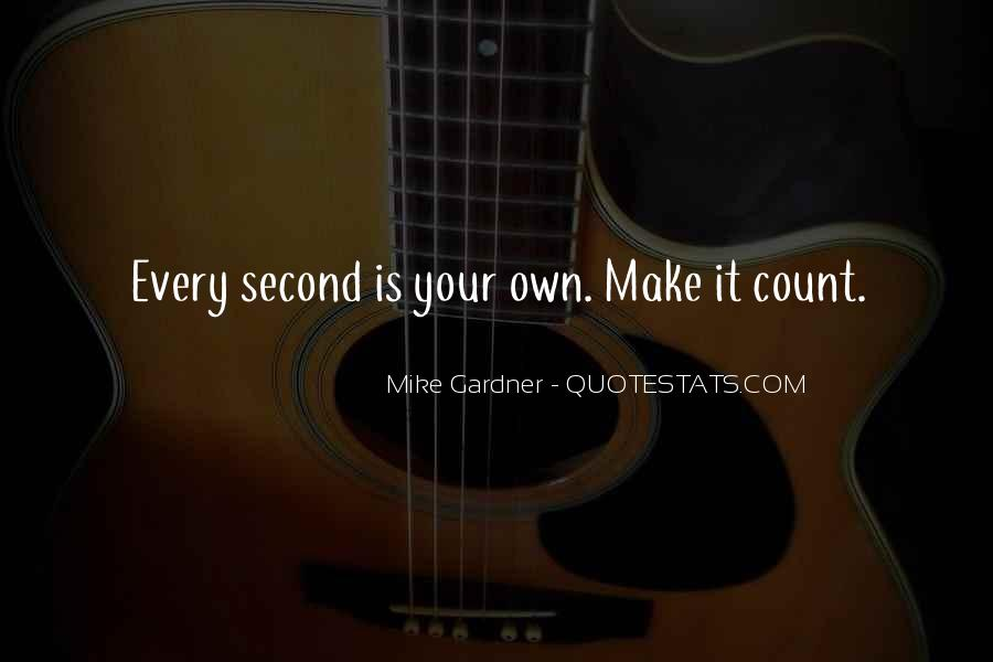 Make The Most Of Every Second Quotes #156047