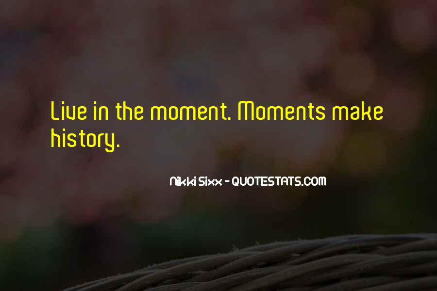 Make The Most Of The Moment Quotes #109824