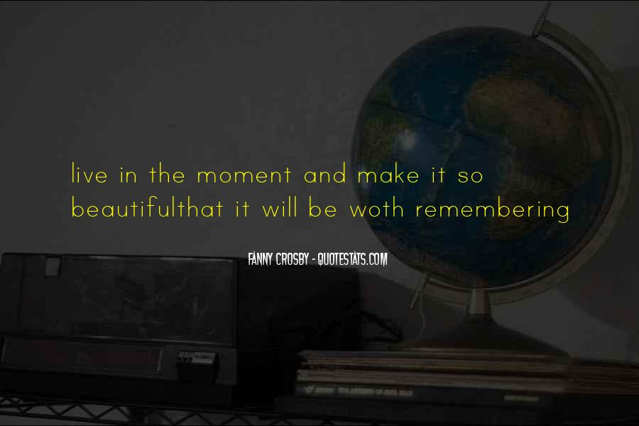 Make The Most Of The Moment Quotes #146586
