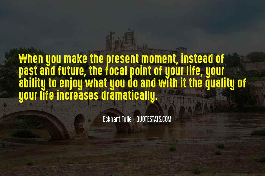 Make The Most Of The Moment Quotes #147728
